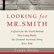 Looking for Mr. Smith: The Quest for the Truth Behind The Long Walk, the Greatest Survival Story Ever Told | Livre audio Auteur(s) : Linda Willis Narrateur(s) : Kate Reading