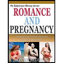 ROMANCE AND PREGNANCY: Discover The 5 Secrets To keeping The Romantic Bond Alive During Pregnancy (The Babylicious Mommy Series: Book 4)
