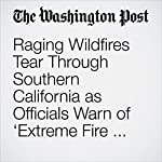 Raging Wildfires Tear Through Southern California as Officials Warn of 'Extreme Fire Danger' | Scott Wilson,Mark Berman,Eli Rosenberg