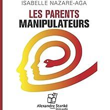 Les parents manipulateurs | Livre audio Auteur(s) : Isabelle Nazare-Aga Narrateur(s) : Isabelle Nazare-Aga