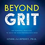 Beyond Grit: Ten Powerful Practices to Gain the High-Performance Edge | Cindra Kamphoff