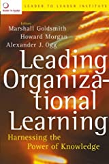 Leading Organizational Learning: Harnessing the Power of Knowledge (J-B US non-Franchise Leadership Book 299) Kindle Edition
