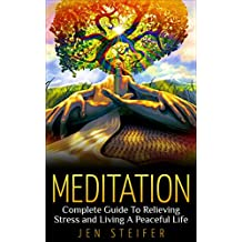 Meditation: Complete Guide To Relieving Stress and Living A Peaceful Life (meditation, meditation techniques, stress relief, anger management, overcoming fear, stop worrying, how to meditate)