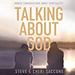 Talking About God: Honest Conversations About Spirituality | Steve Saccone,Cheri Saccone