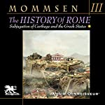 The History of Rome, Book 3: From the Union of Italy to the Subjugation of Carthage and the Greek States | Theodor Mommsen