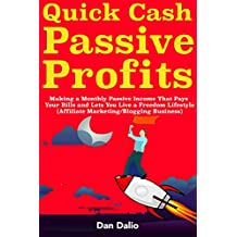 Quick Cash Passive Profits: Making a Monthly Passive Income That Pays Your Bills and Lets You Live a Freedom Lifestyle  (Affiliate Marketing/Blogging Business)