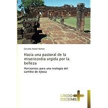 Hacia una pastoral de la misericordia urgida por la belleza: Horizontes para una teología del cambio de época