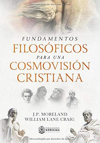 Fundamentos Filosoficos para una Cosmovision Cristiana  [Moreland, J.P. - Lane Craig, William] (Tapa Blanda)