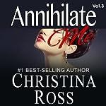 Annihilate Me: The Annihilate Me Series, Vol. 3 | Christina Ross