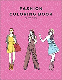 Fashion Coloring Book 100 Pages With 20 Different Fashion Template Gifts For Girls To Log Their Favorite Style Murphy Mike Coloring Carolyn 9781719870450 Amazon Com Books