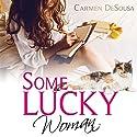Some Lucky Woman: Jana's Story: What's Luck Got to Do with It, Book 1 Hörbuch von Carmen DeSousa Gesprochen von: Karin Allers