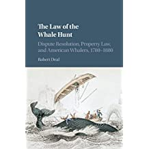 The Law of the Whale Hunt: Dispute Resolution, Property Law, and American Whalers, 1780–1880 (Cambridge Historical Studies in American Law and Society)
