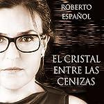 El cristal entre las cenizas [The Crystal Between the Ashes]   Roberto Español