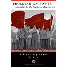 Proletarian Power: Shanghai In The Cultural Revolution (Transitions--Asia and Asian America)