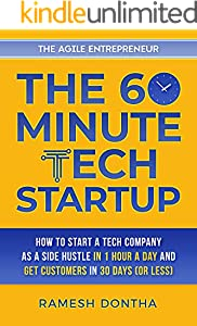 The 60-Minute Tech Startup: How to Start a Tech Company As a Side Hustle in One Hour a Day and Get Customers in Thirty Days (or Less) (The Agile Entrepreneur Book 2)