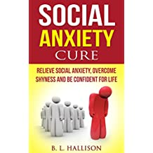 Social Anxiety: Relieve Social Anxiety Disorder, Overcome Shyness and Be Confident for Life *BONUS* Preview of 'Letting Go' Included!* (Self-Confidence, ... Overcome Fear, Worry Free, Introvert)