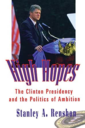 History Essays/Stanley Renshons' High Hopes: Clinton's Actions term paper 7885