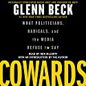 Cowards: What Politicians, Radicals, and the Media Refuse to Say Audiobook by Glenn Beck Narrated by Ron McLarty