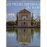 Les Villes Imperiales Du Maroc: Fes, Marrakech, Meknes, Rabat-Sale