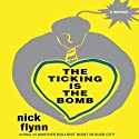The Ticking Is the Bomb: A Memoir Audiobook by Nick Flynn Narrated by Scott Brick
