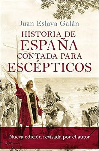 Historia de España contada para escépticos No Ficción: Amazon.es: Eslava Galán, Juan: Libros