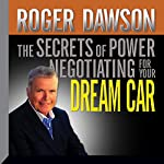 The Secrets of Power Negotiating for Your Dream Car | Roger Dawson