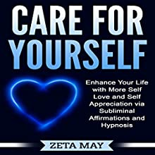 Care for Yourself: Enhance Your Life with More Self-Love and Self-Appreciation via Subliminal Affirmations and Hypnosis Audiobook by Zeta May Narrated by Infinity Productions