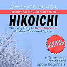 Hikoichi: Japanese Reader Collection, Volume 1 Audiobook by Clay Boutwell, Yumi Boutwell Narrated by Clay Boutwell, Yumi Boutwell