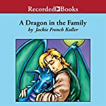 A Dragon in the Family: Sequel to The Dragonling | Jackie French Koller