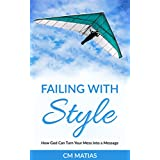 Christian Books: Failing With Style: How God Can Turn Your Mess Into a Message