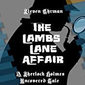 The Lambs Lane Affair: Sherlock Holmes Uncovered, Volume 5 | Steven Ehrman
