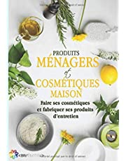 Produits ménagers et cosmétiques maison: Faire ses cosmétiques et fabriquer ses produits d'entretien