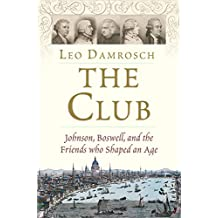 The Club: Johnson, Boswell, and the Friends Who Shaped an Age