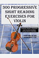 300 Progressive Sight Reading Exercises for Violin Large Print Version: Part One of Two, Exercises 1-150 (Volume 1) Paperback