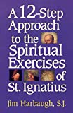 A 12-Step Approach to the Spiritual Exercises of
