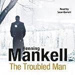 The Troubled Man: An Inspector Wallander Mystery   Henning Mankell