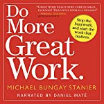 Do More Great Work: Stop the Busywork. Start the Work That Matters. | Michael Bungay Stanier