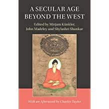 A Secular Age beyond the West: Religion, Law and the State in Asia, the Middle East and North Africa