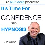 It's Time For Confidence With Terry Elston: International Prime-Selling Hypnosis Audio | Terry H Elston