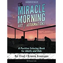 The Miracle Morning Art of Affirmations: A Positive Coloring Book for Adults and Kids