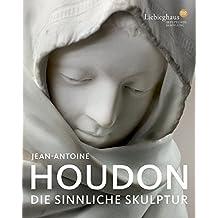 Jean-Antoine Houdon: Die sinniliche Skulptur