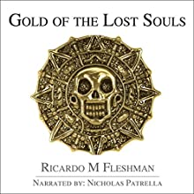 Gold of the Lost Souls: Armond Fontenot Mysteries, Book 2 Audiobook by Ricardo Fleshman Narrated by Nicholas Patrella