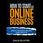 How to Start an Online Business: Create a Business Around Your Lifestyle | Emilie Pelletier