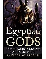 Egyptian Gods: The Gods and Goddesses of Ancient Egypt