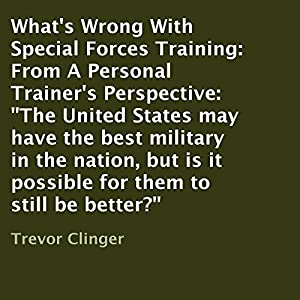 What's Wrong with Special Forces Training: From a Personal Trainer's Perspective Audiobook