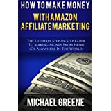 How To Make Money With Amazon Affiliate Marketing: The Ultimate Step-By-Step Guide To Making Money From Home (...