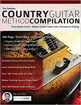 The Complete Country Guitar Method Compilation: Three Books in One! - Master Country Guitar Licks, Techniques & Soloing (Learn Country Guitar)