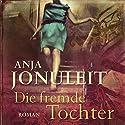 Die fremde Tochter Hörbuch von Anja Jonuleit Gesprochen von: Nadine Heidenreich