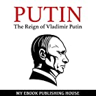 The Reign of Vladimir Putin: An Unauthorized Biography Hörbuch von My Ebook Publishing House Gesprochen von: Matt Montanez