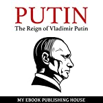 The Reign of Vladimir Putin: An Unauthorized Biography | My Ebook Publishing House